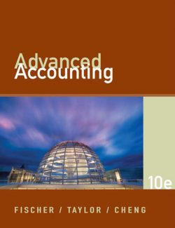 Advanced Accounting – Fischer, Cheng, Taylor – 10th Edition