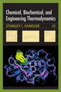 Chemical, Biochemical, and Engineering Thermodynamics – Stanley I. Sandler – 4th Edition