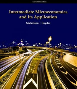 Intermediate Microeconomics and Its Application – Walter Nicholson, Christopher Snyder – 11th Edition