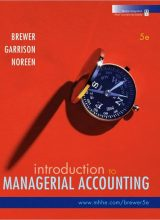 Introduction to Managerial Accounting - Peter Brewer, Ray Garrison, Eric Noreen - 5th Edition 73