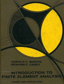 Introduction to Finite Element Analysis – Harold C. Martin, Graham F. Carey – 1st Edition