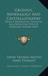 Geology, Mineralogy and Crystallography – D.T Ansted – 1st Edition