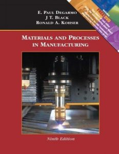 Materials and Processes in Manufacturing – DeGarmo, Black, Kohser – 9th Edition