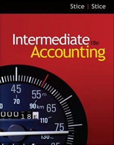 Intermediate Accounting – James D. Stice, Earl K. Stice – 18th Edition