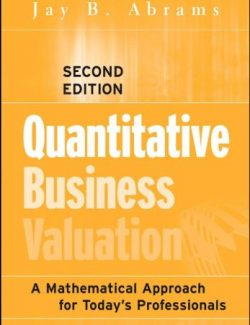 Quantitative Business Valuation:  A Mathematical Approach for Today's Professionals – Jay B. Abrams – 2nd Edition