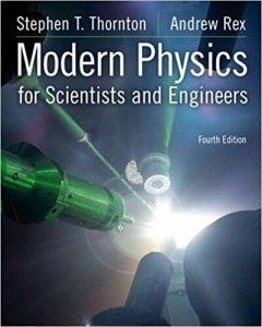 Modern Physics for Scientists and Engineers – Stephen T. Thornton, Andrew Rex – 4th Edition