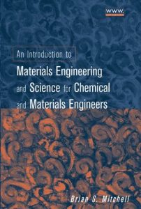 An Introduction to Materials Engineering - Brian S. Mitchell - 1st Edition 21