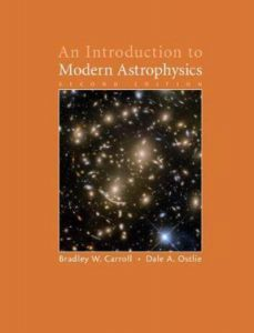 An Introduction to Modern Astrophysics – B. Carroll, D. Ostlie – 2nd Edition