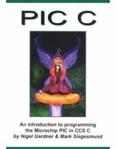 An Introduction to Programming the Microchip PIC in C – Nigel Gardner – 1st Edition
