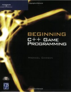 Beginning C++: Game Programming – Michael Dawson – 1st Edition