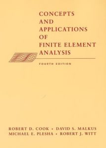 Concepts and Applications of Finite Element Analysis – Robert Cook – 4th Edition