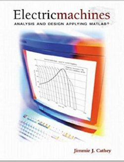 Electric Machines: Analysis and Design Applying Matlab – Jimmie J. Cathey – 1st Edition