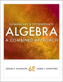 Elementary and Intermediate Algebra: A Combined Approach – Kaufmann & Schwitters – 6th Edition