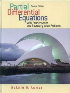 Partial Differential Equations with Fourier Series and Boundary Value Problems – Nakhlé H. Asmar – 2nd Edition