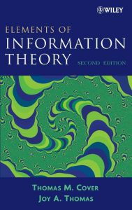 Elements of Information Theory – Thomas M. Cover, Joy A. Thomas – 2nd Edition