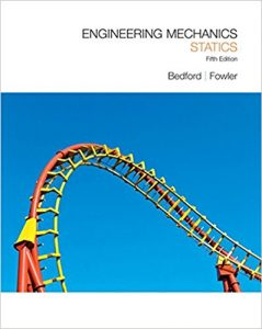Engineering Mechanics: Statics – Anthony Bedford – 5th Edition