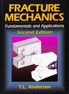 Fracture Mechanics: Fundamentals and Applications – T.L. Anderson – 2nd Edition