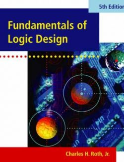 Fundamentals of Logic Design – Charles H. Roth, Larry L. Kinney – 5th Edition
