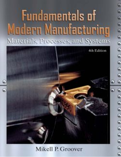 Fundamentals of Modern Manufacturing: Materials – Mikell P. Groover – 4th Edition