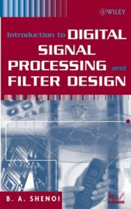 Introduction to Digital Signal Processing and Filter Design – B. A. Shenoi – 1st Edition