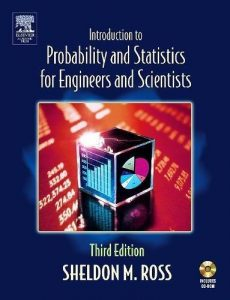 Introduction to Probability and Statistics for Engineers and Scientists – Sheldon M. Ross – 3rd Edition