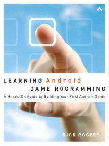 Learning Android Game Programming – Richard A. Rogers – 1st Edition