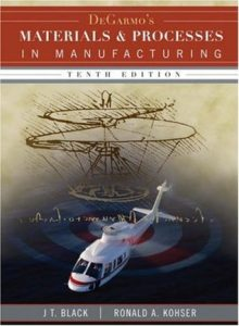 Materials and Processes in Manufacturing – DeGarmo, Black, Kohser – 10th Edition