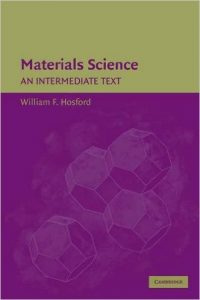Materials Science: An Intermediate Text – William F. Hosford – 1st Edition