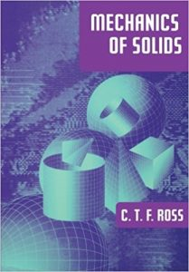 Mechanics of Solids – Carl T. F. Ross – 1st Edition