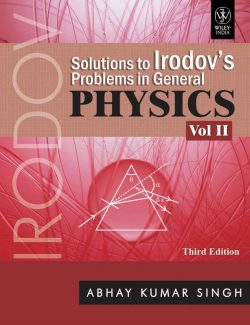 Solutions To Irodov'S Problems In General Physics: Vol. 2 – Abhay Kumar Singh – 2nd Edition
