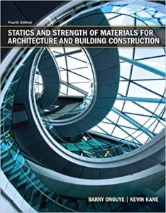 Statics and Strength of Materials for Architecture – Onouye, Kane – 4th Edition