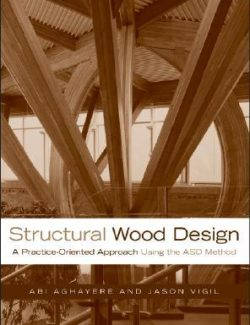 Structural Wood Design: A Practice-oriented Approach – A. Aghayere, J. Vigil – 1st Edition