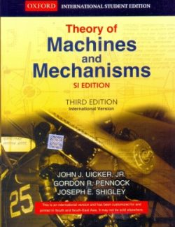 Theory of Machines and Mechanisms – John Uicker, Gordon Pennock and Joseph Shigley – 3rd Edition