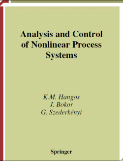 Analysis and Control of Nonlinear Process Systems – K.M. Hangos, J. Bokor, G. Szederkényi – 1st Edition