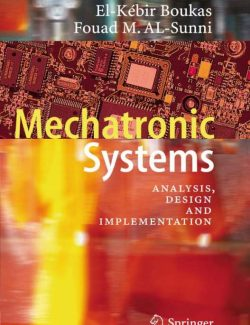Mechatronic Systems: Analysis, Design and Implementation – El-K´ebir Boukas, Fouad M. AL-Sunni – 1st Edition
