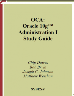 OCA: Oracle 10g™ Administration I Study Guide – Chip Dawes, Bob Bryla, Joseph C. Johnson, Matthew Weishan – 1st Edition