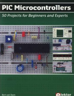 PIC Microcontrollers: 50 Projects for Beginners and Experts – Bert van Dam – 1st Edition