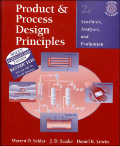 Product & Process Design Principles: Synthesis. Analysis and Evaluation – Warre D. Seider, J. D. Seader, Dniel R. Lewin – 2nd Edition