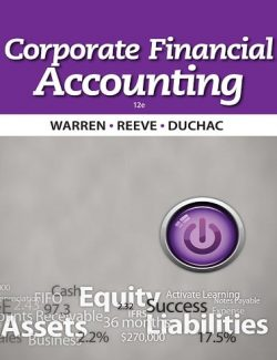Corporate Financial Accounting – Carl S. Warren, James M. Reeve, Jonathan Duchac – 12th Edition