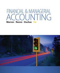 Financial and Managerial Accounting – Carl S. Warren, James M. Reeve, Jonathan Duchac – 13th Edition