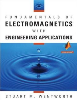Fundamentals of Electromagnetics with Engineering Applications – Stuart M. Wentworth – 1st Edition