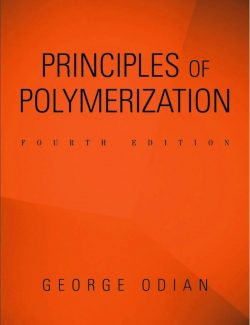 Principles of Polymerization - George Odian - 4th Edition