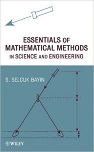 Essentials of Mathematical Methods in Science and Engineering – S. Selcuk Bayin – 1st Edition